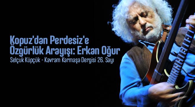 Kopuz'dan Perdesiz'e Özgürlük Arayışı: Erkan Oğur