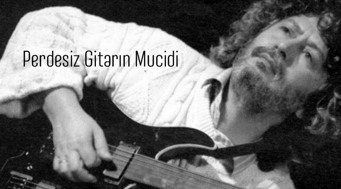 Perdesiz Gitarın Mucidi